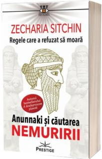 Regele care a refuzat sa moara. Anunnaki si cautarea nemuririi - Editia a II-a