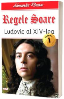Regele Soare. Ludovic al XIV-lea. Volumul I