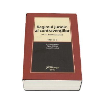 Regimul juridic al contraventiilor. O.G. nr. 2-2001 comentata. Editia a 3-a (Ovidiu Podaru)