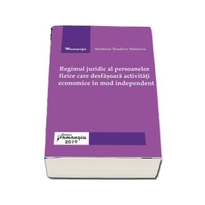 Regimul juridic al persoanelor fizice care desfasoara activitati economice in mod independent