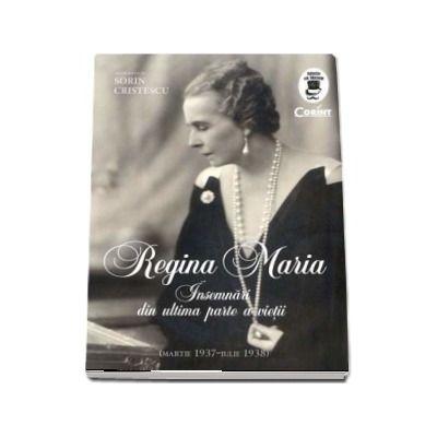 Regina Maria - Insemnari din ultima parte a vietii - Sorin Cristescu