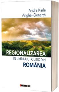 Regionalizarea in limbajul politic din romania