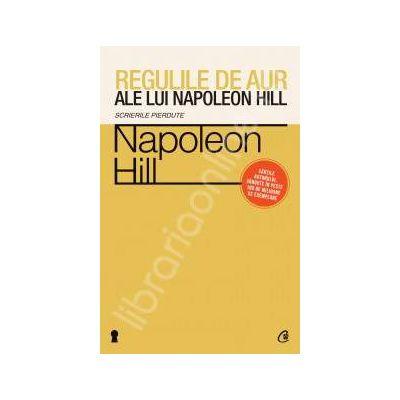 Regulile de aur ale lui Napoleon Hill