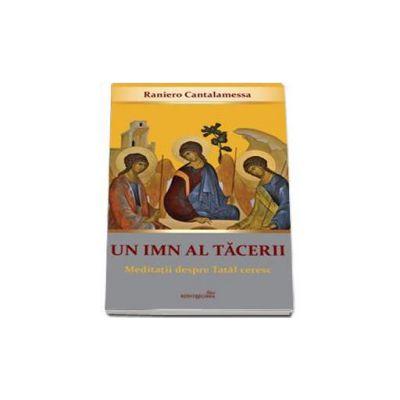 Un imn al tacerii. Meditatii despre Tatal ceresc - Raniero Cantalamessa