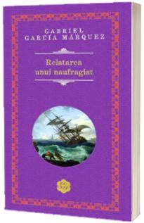 Relatarea unui naufragiat - Gabriel Garcia Marquez