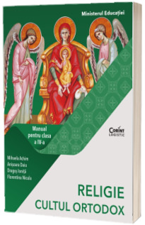 Religie, Cultul Ortodox. Manual pentru clasa IV-a (Mihaela Achim, Dragos Ionita, Florentina Nicula, Anisoara Daiu)