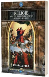 Religie, cultul romano-catolic de limba Romana. Manual pentru clasa a VII-a