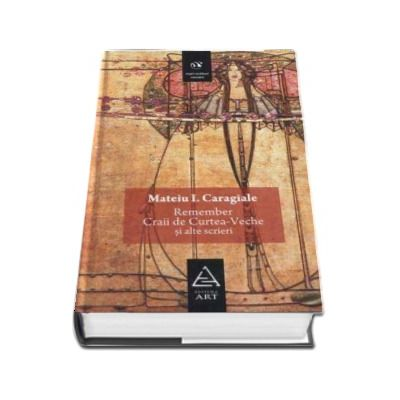 Remember. Craii de Curtea-Veche si alte scrieri - Mateiu I. Caragiale (Mari scriitori romani)