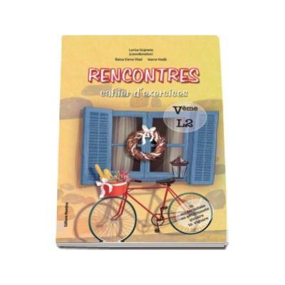 Rencontres - cahier d-exercices. Veme l2. Caiet de limba franceza pentru clasa a V-a (limba moderna 2)