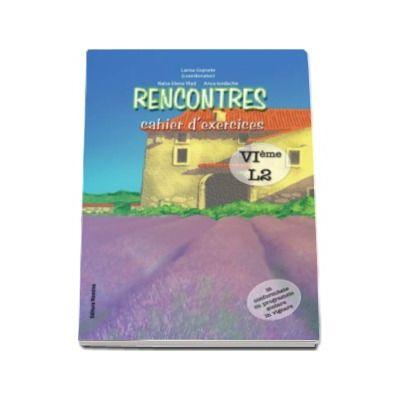 Rencontres - cahier d-exercices. VIeme l2. Caiet de limba franceza pentru clasa a VI-a (limba moderna 2)