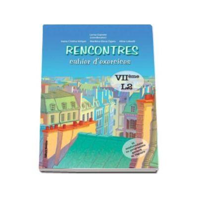 Rencontres - cahier d-exercices. VIIeme l2. Caiet de limba franceza pentru clasa a VII-a (limba moderna 2)
