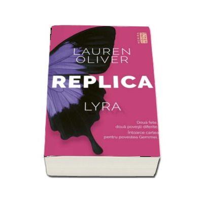 Replica. Lyra si Gemma, doua fete, doua povesti diferite - Lauren Oliver