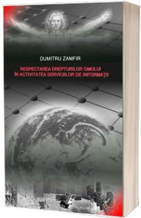 Respectarea drepturilor omului in activitatea serviciilor de informatii - Dumitru Zamfir