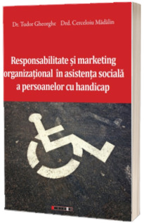 Responsabilitate si marketing organizational in asistenta sociala a persoanelor cu handicap
