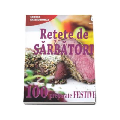 Retete de sarbatori - 100 preparate festive