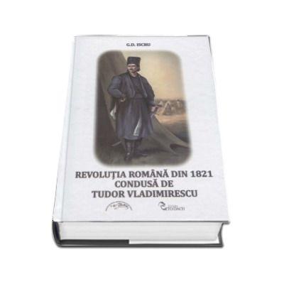 Revolutia Romana din 1821 condusa de Tudor Vladimirescu - G.D. Iscru
