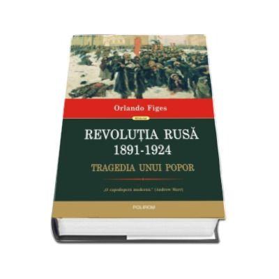 Revolutia Rusa (1891-1924) - Tragedia unui popor (Editie Cartonata)