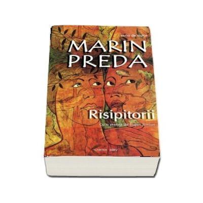 Risipitorii - Martin Preda (Cu o prefata de Eugen Simion)