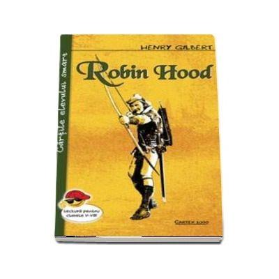 Robin Hood - Henry Gilbert (Cartile elevului smart, lectura pentru clasele I-VIII)