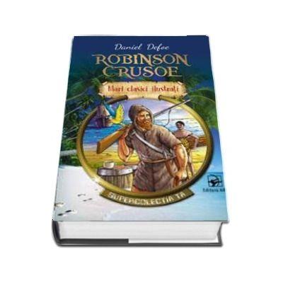 Robinson Crusoe. Supercolectia ta - Mari clasici ilustrati (Volumul 1)