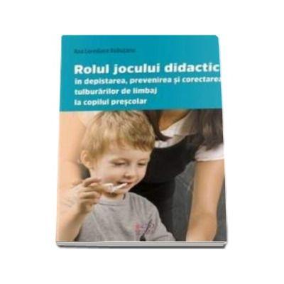 Rolul jocului didactic in depistarea, prevenirea si corectarea tulburarilor de limbaj la copilul prescolar - Bubutanu Ana Loredana