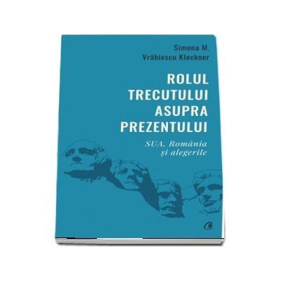 Rolul trecutului asupra prezentului. SUA, Romania si alegerile