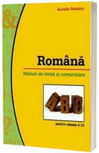 Romana. Notiuni de limba si comunicare pentru clasele V-XII