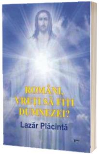 Romani, vreti sa fiti Dumnezei?