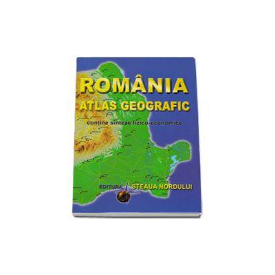 Romania Atlas Geografic. Contine sinteze fizico-economice