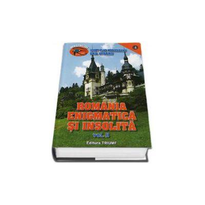 Romania enigmatica si insolita. 1001 de enigme ale Romaniei. Volumul II - Emil Strainu