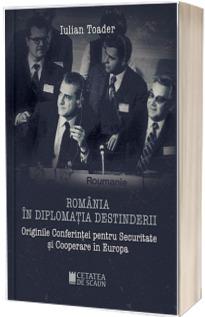 Romania in diplomatia destinderii. Originile Conferintei pentru Securitate si Cooperare in Europa