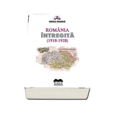 Romania intregita 1918-1928. Aspecte ale consolidarii statale