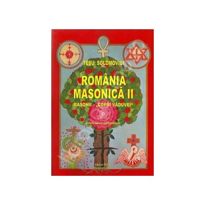 Romania Masonica II. Masonii -copiii vaduvei- (Editie noua, completata)