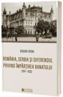 Romania, Serbia si diferendul privind impartirea Banatului (1914-1920)