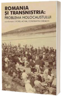 Romania si Transnistria: Problema Holocaustului.Perspective istorice comparative