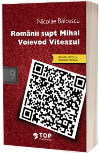 Romanii supt Mihai Voievod Viteazul (Include acces la varianta digitala)