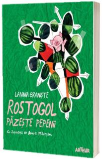 Rostogol pazeste pepenii - Lavinia Braniste