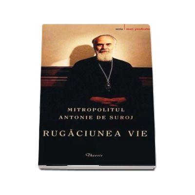 Rugaciunea vie - Mitropolitul Antonie de Suroj