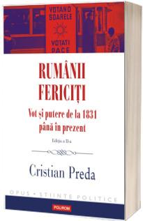 Rumanii fericiti. Vot si putere de la 1831 pana in prezent (editia a II-a revazuta si adaugita)