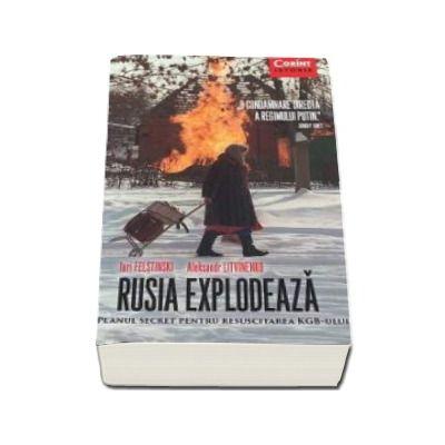 Rusia Explodeaza. Planul secret pentru resuscitarea KGB-ului - O condamnare directa a regimului Putin
