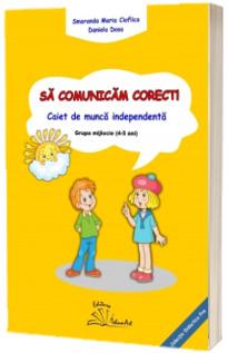 Sa comunicam corect! Caiet de munca independenta, grupa mijlocie 4-5 ani