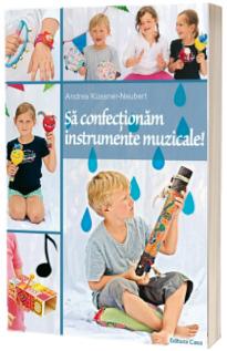 Sa confectionam instrumente muzicale! - Andrea Kussner-Neubert