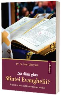 Sa dam glas Sfintei Evanghelii. Sugestii si idei ajutatoare pentru predici