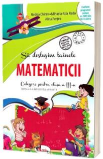 Sa deslusim tainele matematicii. Culegere pentru clasa a III-a, editia a II-a