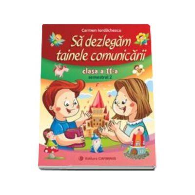 Sa dezlegam tainele comunicarii clasa a II-a, semestrul II - Carmen Iordachescu. Auxiliar elaborat dupa manualul editurii Aramis