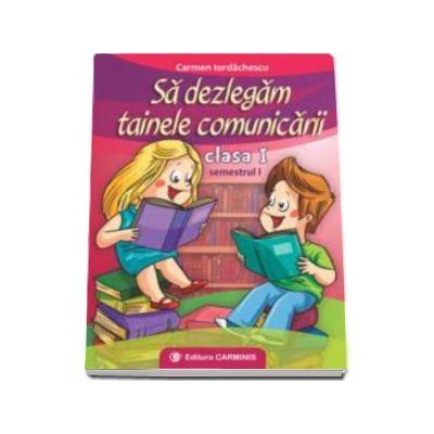 Sa dezlegam tainele comunicarii clasa I, semestrul I - Carmen Iordachescu. Auxiliar elaborat dupa manualul editurii Intuitex