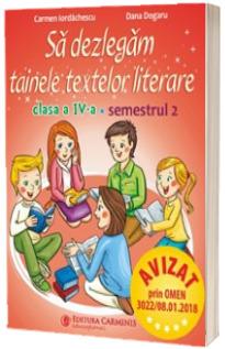 Sa dezlegam tainele textelor literare. Clasa a IV-a, semestrul 2 (L4I2) - Carmen Iordachescu
