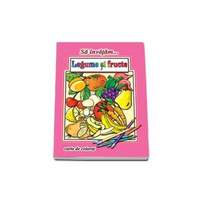 Sa invatam...Legume si fructe - Carte de colorat, format A4