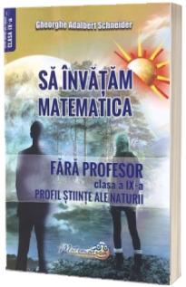 Sa invatam matematica fara profesor. Clasa a IX-a. Profil-Stiinte ale naturii