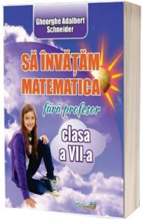 Sa invatam matematica fara profesor, clasa a VII-a